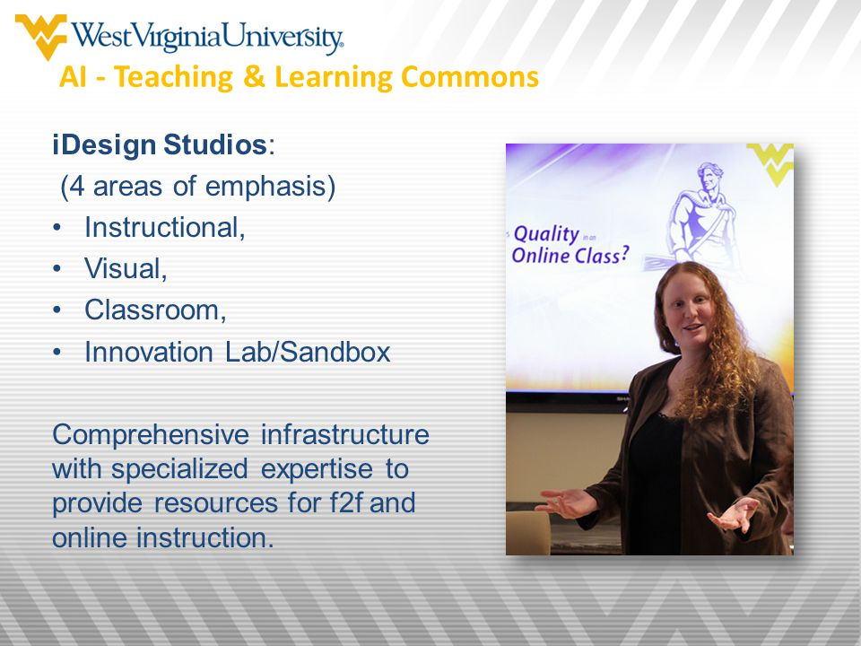 iDesign Studios: (4 areas of emphasis) Instructional, Visual, Classroom, Innovation Lab/Sandbox Comprehensive infrastructure with specialized expertise to provide resources for f2f and online instruction.