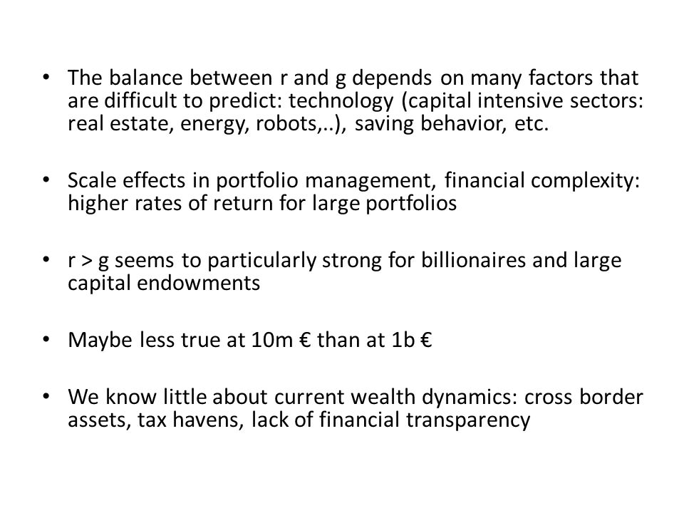 The balance between r and g depends on many factors that are difficult to predict: technology (capital intensive sectors: real estate, energy, robots,..), saving behavior, etc.