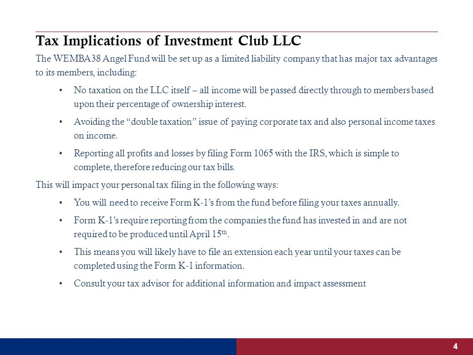 Tax Implications of Investment Club LLC The WEMBA38 Angel Fund will be set up as a limited liability company that has major tax advantages to its members, including: No taxation on the LLC itself – all income will be passed directly through to members based upon their percentage of ownership interest.