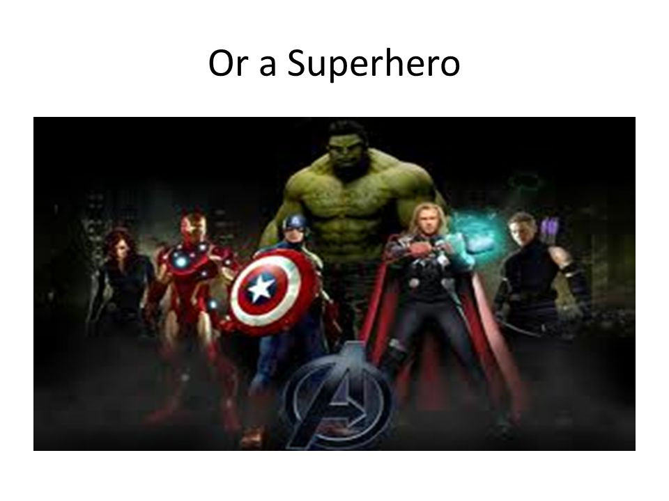 Or a Superhero