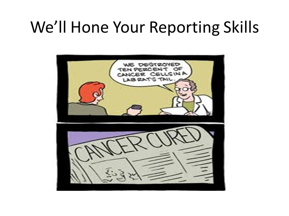 We'll Hone Your Reporting Skills