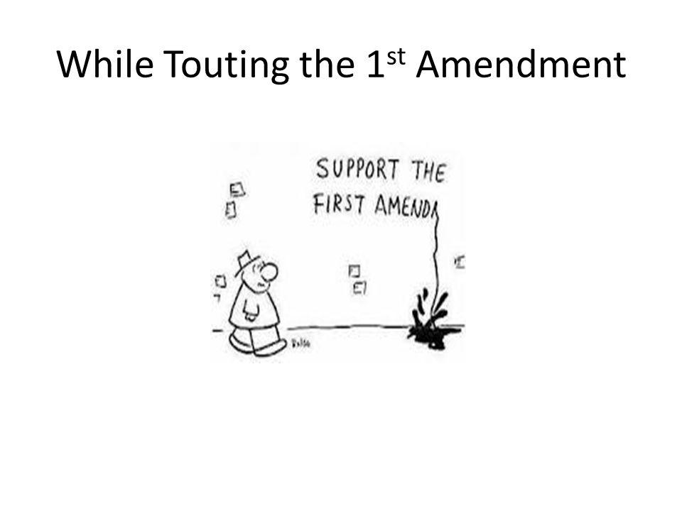 While Touting the 1 st Amendment