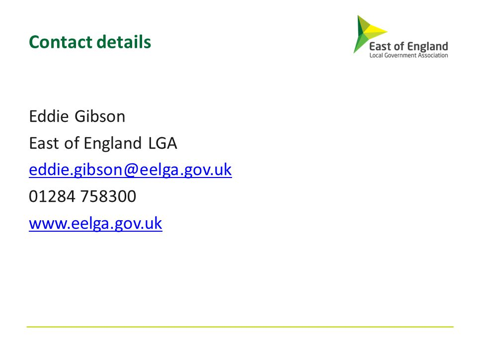 Contact details Eddie Gibson East of England LGA eddie.gibson@eelga.gov.uk 01284 758300 www.eelga.gov.uk