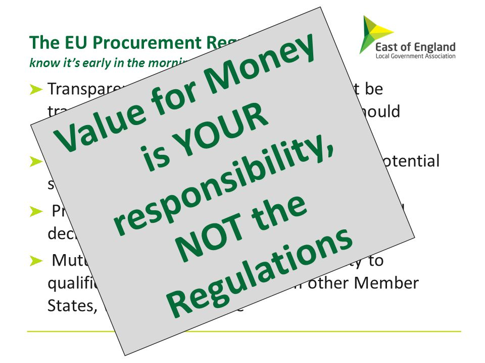 The EU Procurement Regulations (I know it's early in the morning, stick with me here) Transparency - contract procedures must be transparent and contr