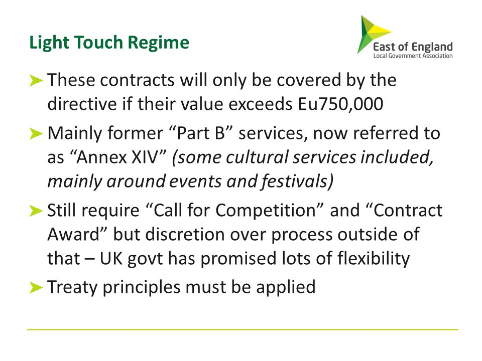 """Light Touch Regime These contracts will only be covered by the directive if their value exceeds Eu750,000 Mainly former """"Part B"""" services, now referre"""