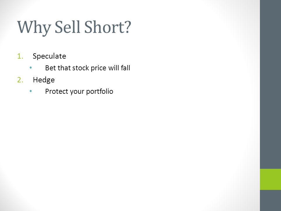 Why Sell Short 1.Speculate Bet that stock price will fall 2.Hedge Protect your portfolio