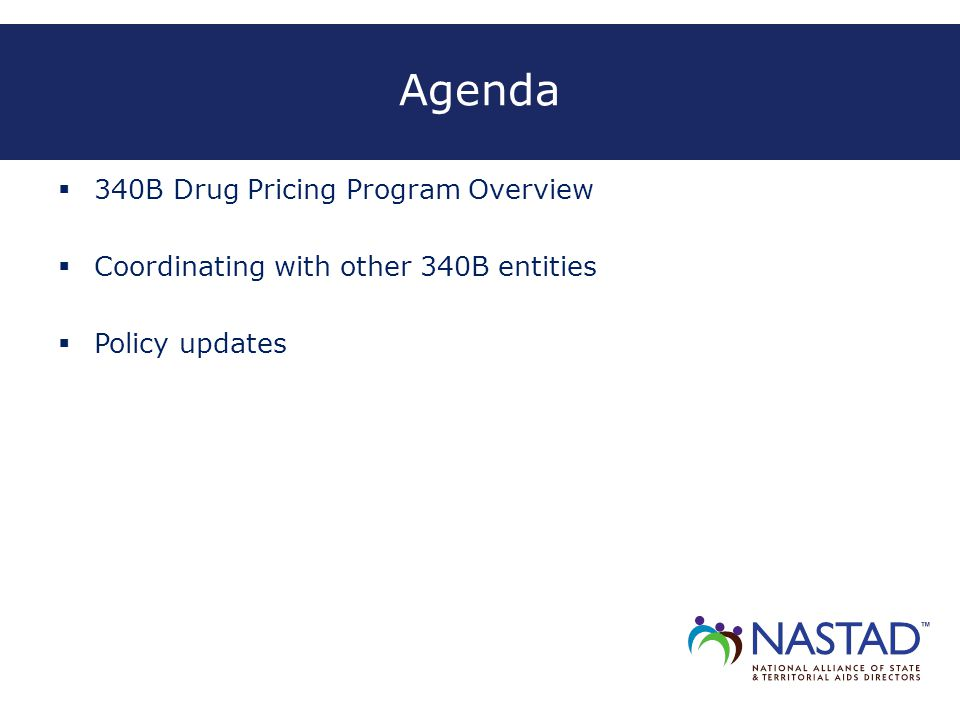 Agenda  340B Drug Pricing Program Overview  Coordinating with other 340B entities  Policy updates