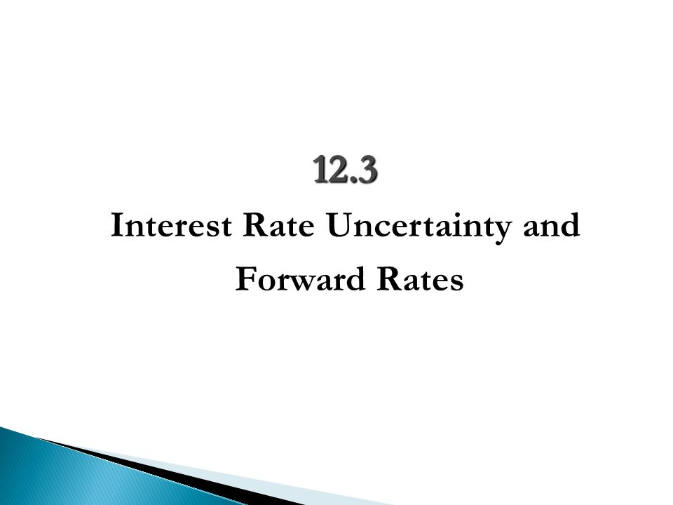 12.3 Interest Rate Uncertainty and Forward Rates