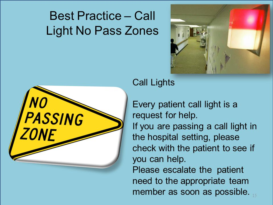 Best Practice – Call Light No Pass Zones Call Lights Every patient call light is a request for help. If you are passing a call light in the hospital s