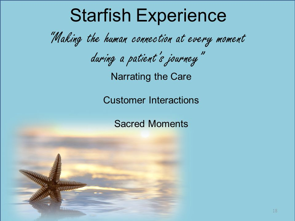 """""""Making the human connection at every moment during a patient's journey"""" Starfish Experience Narrating the Care Customer Interactions Sacred Moments 1"""