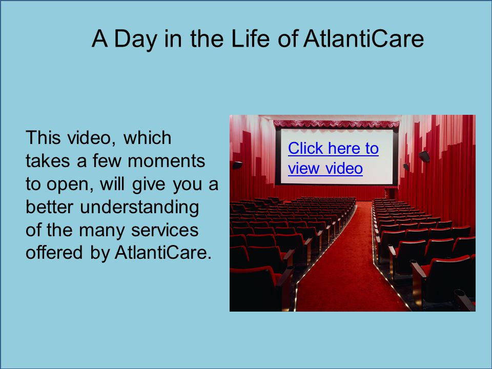 A Day in the Life of AtlantiCare This video, which takes a few moments to open, will give you a better understanding of the many services offered by A