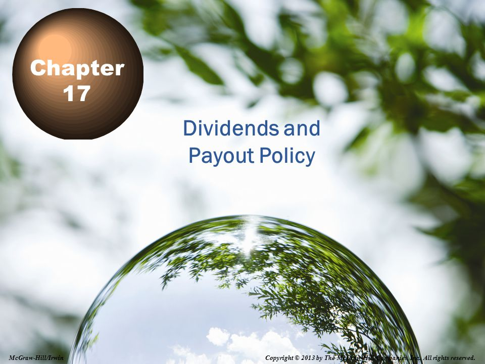 17-1 Dividends and Payout Policy Chapter 17 Copyright © 2013 by The McGraw-Hill Companies, Inc. All rights reserved. McGraw-Hill/Irwin