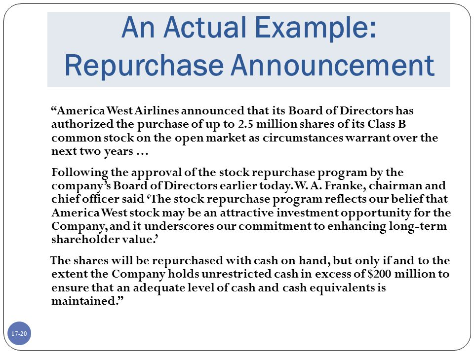 """17-20 An Actual Example: Repurchase Announcement """"America West Airlines announced that its Board of Directors has authorized the purchase of up to 2.5"""