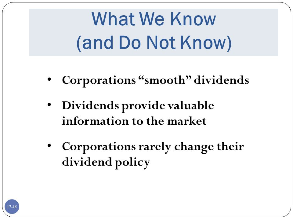 """17-46 What We Know (and Do Not Know) Corporations """"smooth"""" dividends Dividends provide valuable information to the market Corporations rarely change t"""