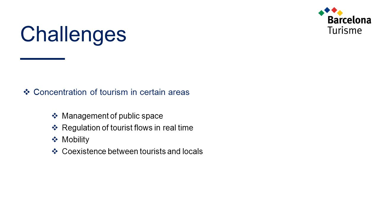 Challenges  Concentration of tourism in certain areas  Management of public space  Regulation of tourist flows in real time  Mobility  Coexistenc
