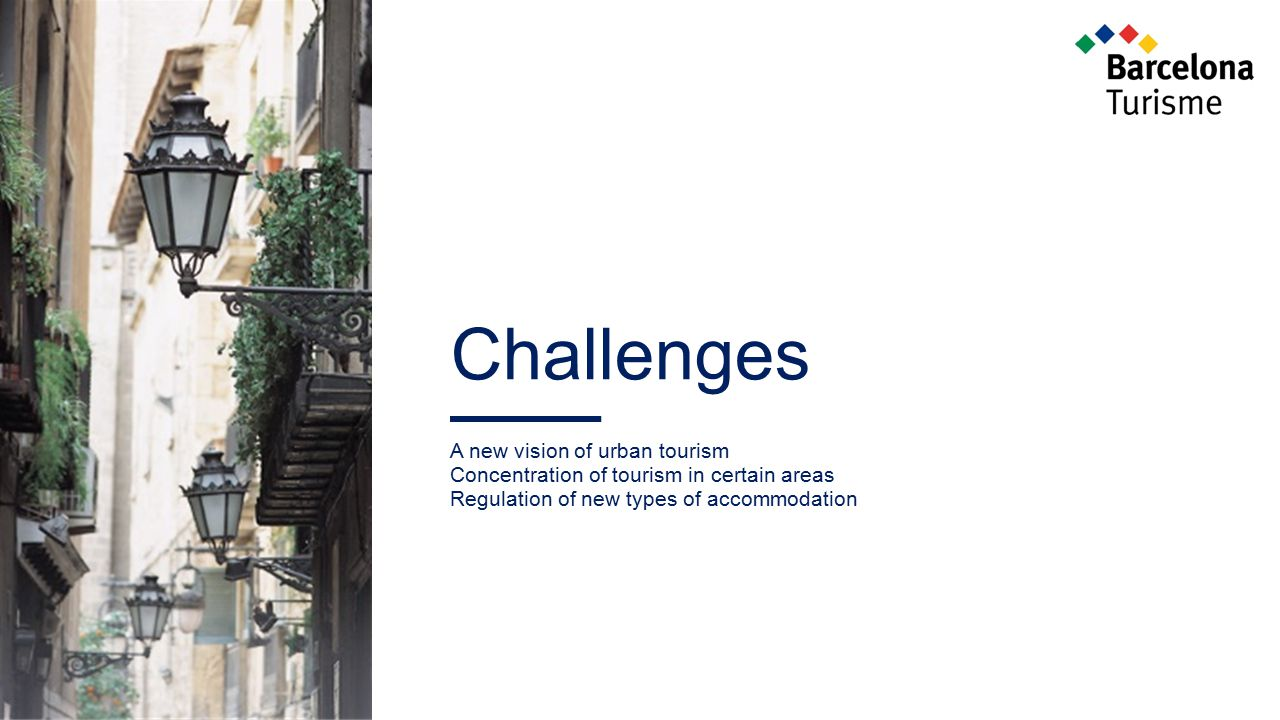 Challenges A new vision of urban tourism Concentration of tourism in certain areas Regulation of new types of accommodation