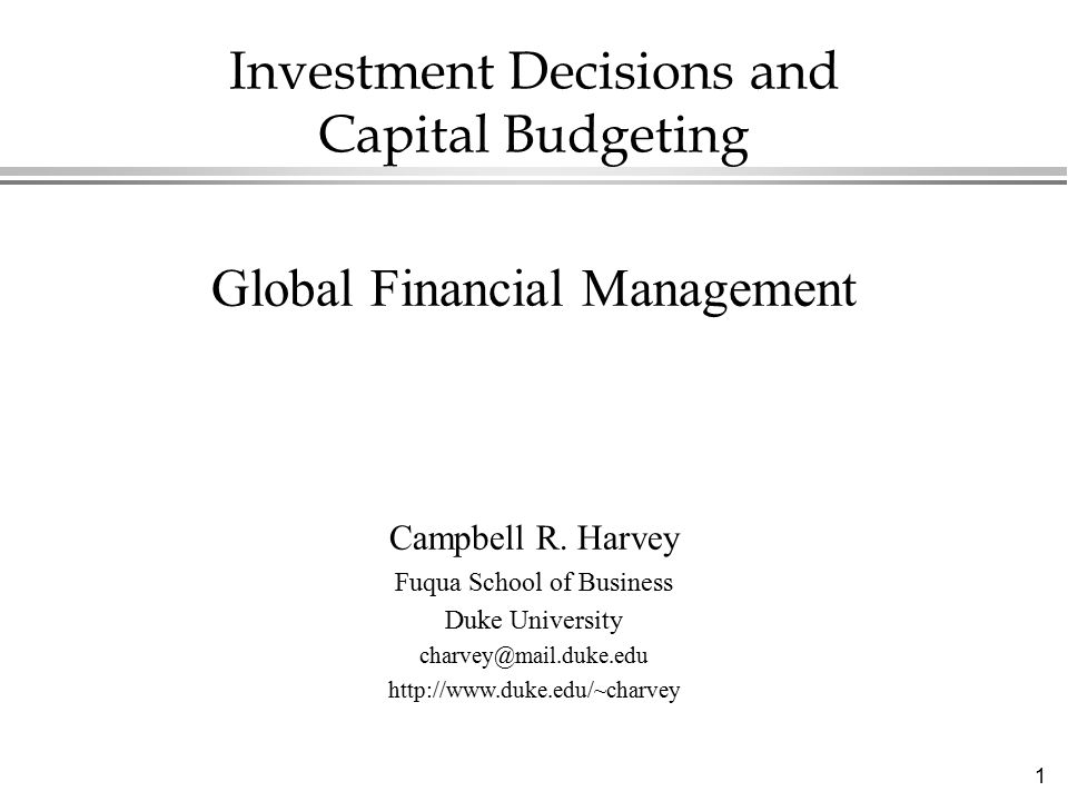 1 Investment Decisions and Capital Budgeting Global Financial Management Campbell R.