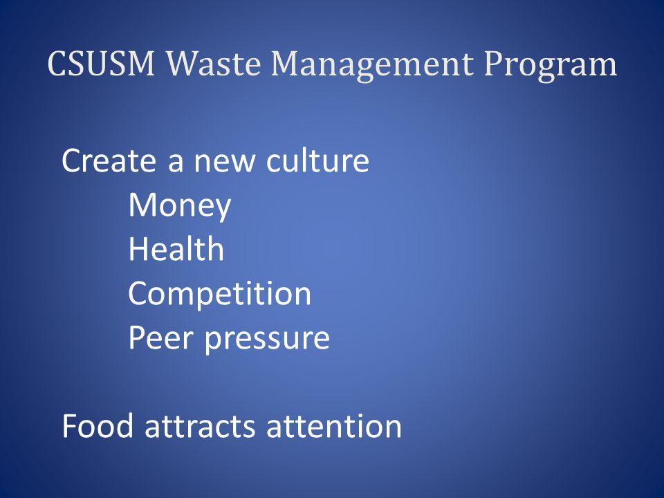 CSUSM Waste Management Program Create a new culture Money Health Competition Peer pressure Food attracts attention