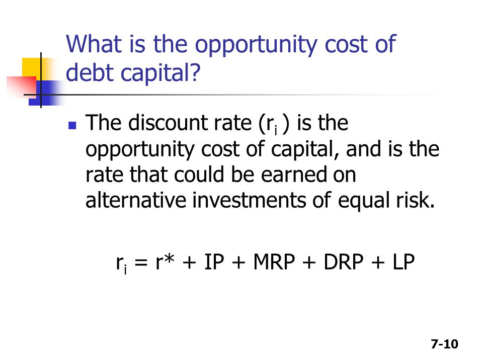 7-10 What is the opportunity cost of debt capital.