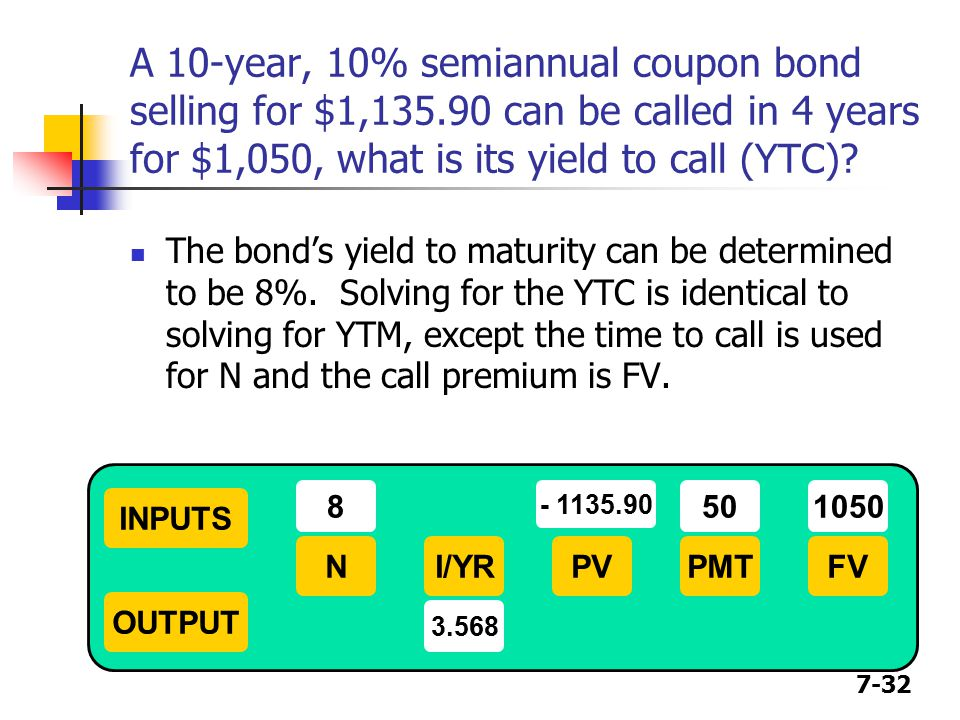 7-32 A 10-year, 10% semiannual coupon bond selling for $1,135.90 can be called in 4 years for $1,050, what is its yield to call (YTC).