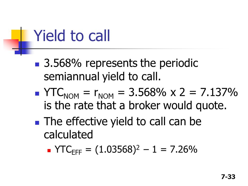 7-33 Yield to call 3.568% represents the periodic semiannual yield to call.