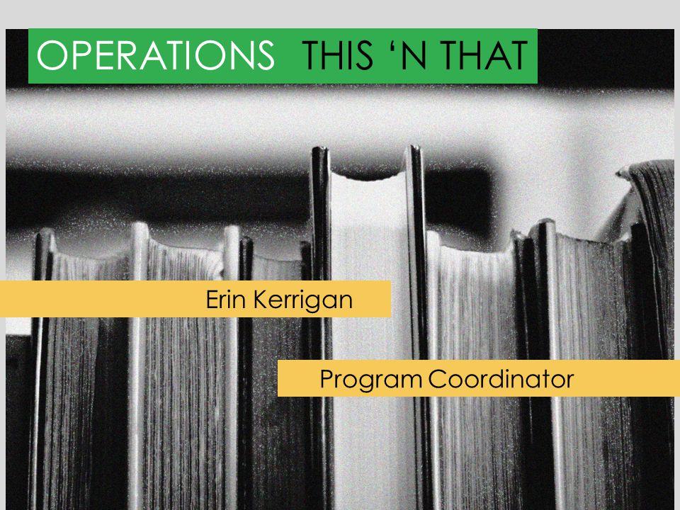 OPERATIONSTHIS 'N THAT Erin Kerrigan Program Coordinator