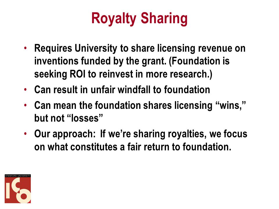Royalty Sharing Requires University to share licensing revenue on inventions funded by the grant.