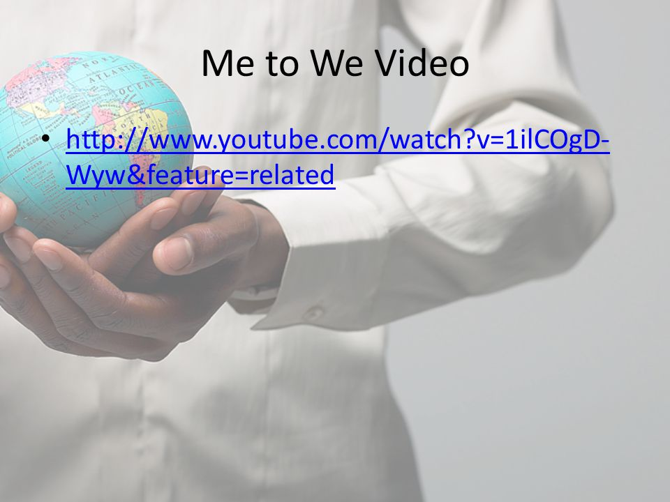 Me to We Video http://www.youtube.com/watch?v=1ilCOgD- Wyw&feature=related http://www.youtube.com/watch?v=1ilCOgD- Wyw&feature=related