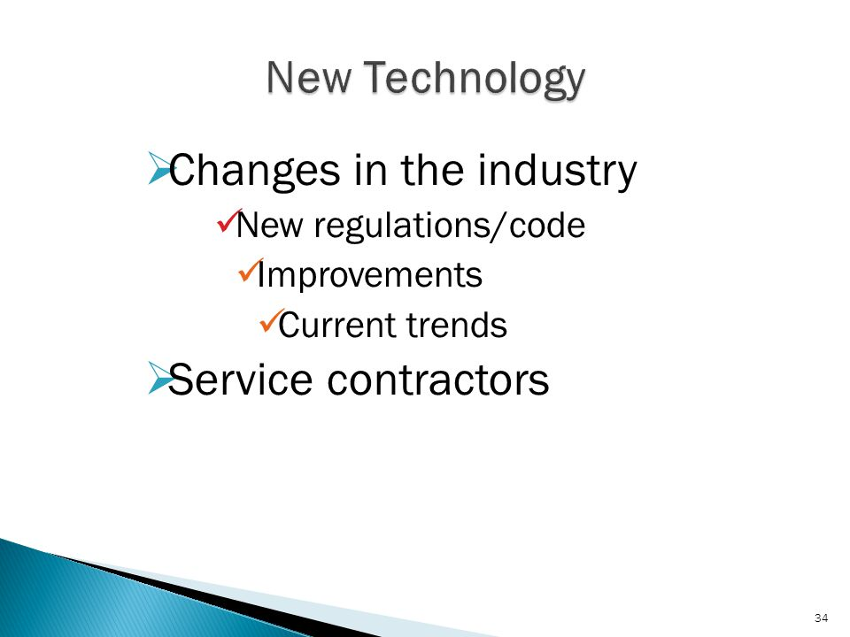  Changes in the industry New regulations/code Improvements Current trends  Service contractors 34
