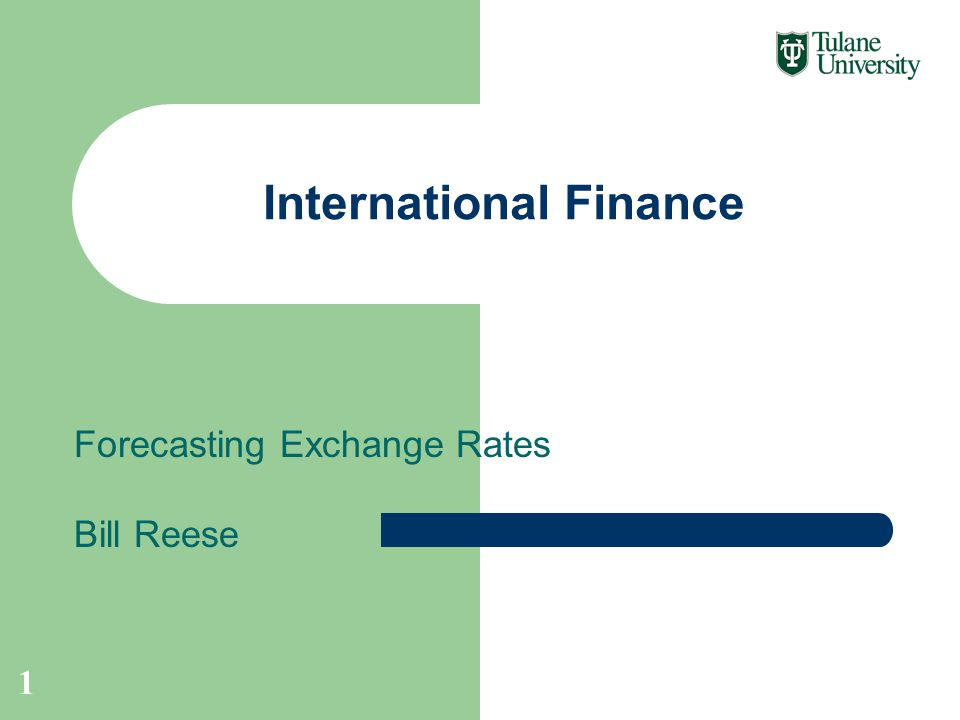 Forecasting Exchange Rates Bill Reese International Finance 1