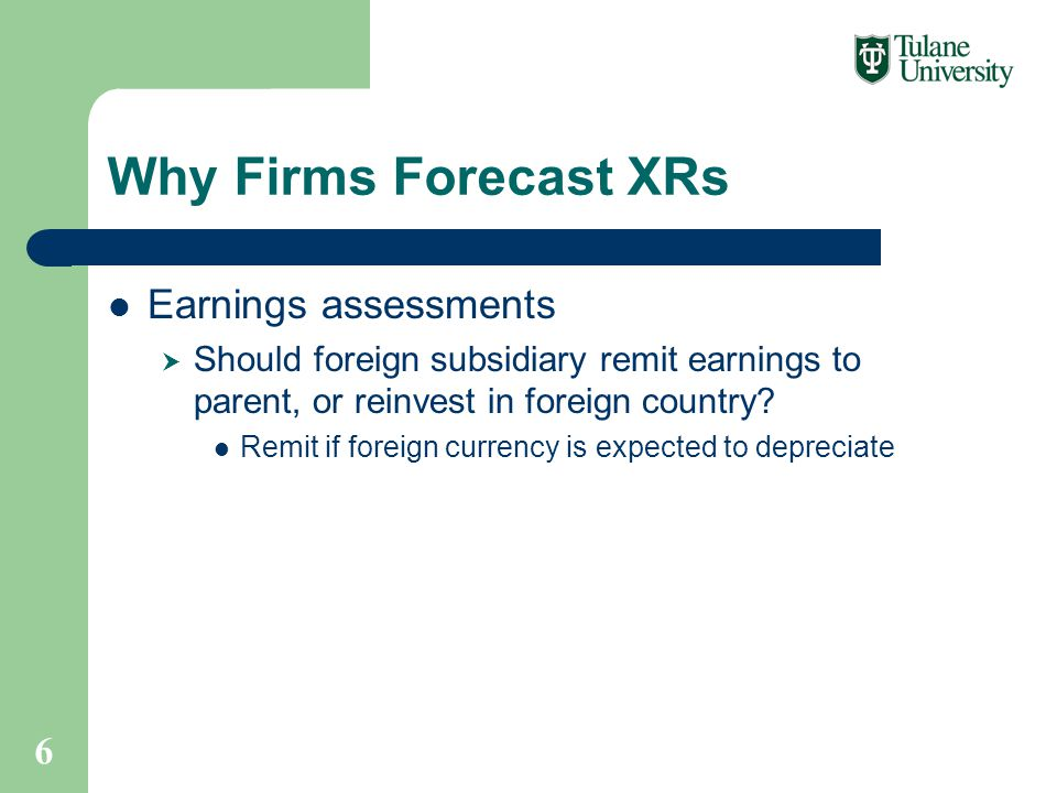 Why Firms Forecast XRs Earnings assessments  Should foreign subsidiary remit earnings to parent, or reinvest in foreign country.