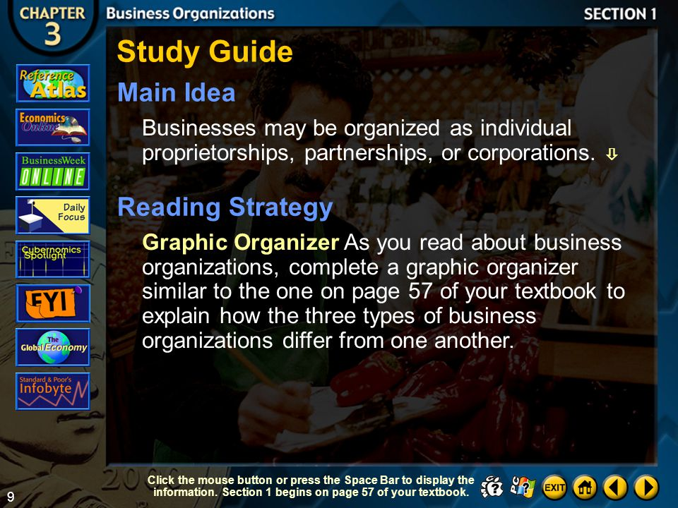 9 Section 1-1 Study Guide Main Idea Businesses may be organized as individual proprietorships, partnerships, or corporations.
