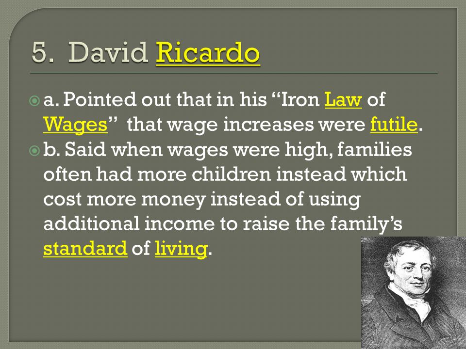  a.Pointed out that in his Iron Law of Wages that wage increases were futile.