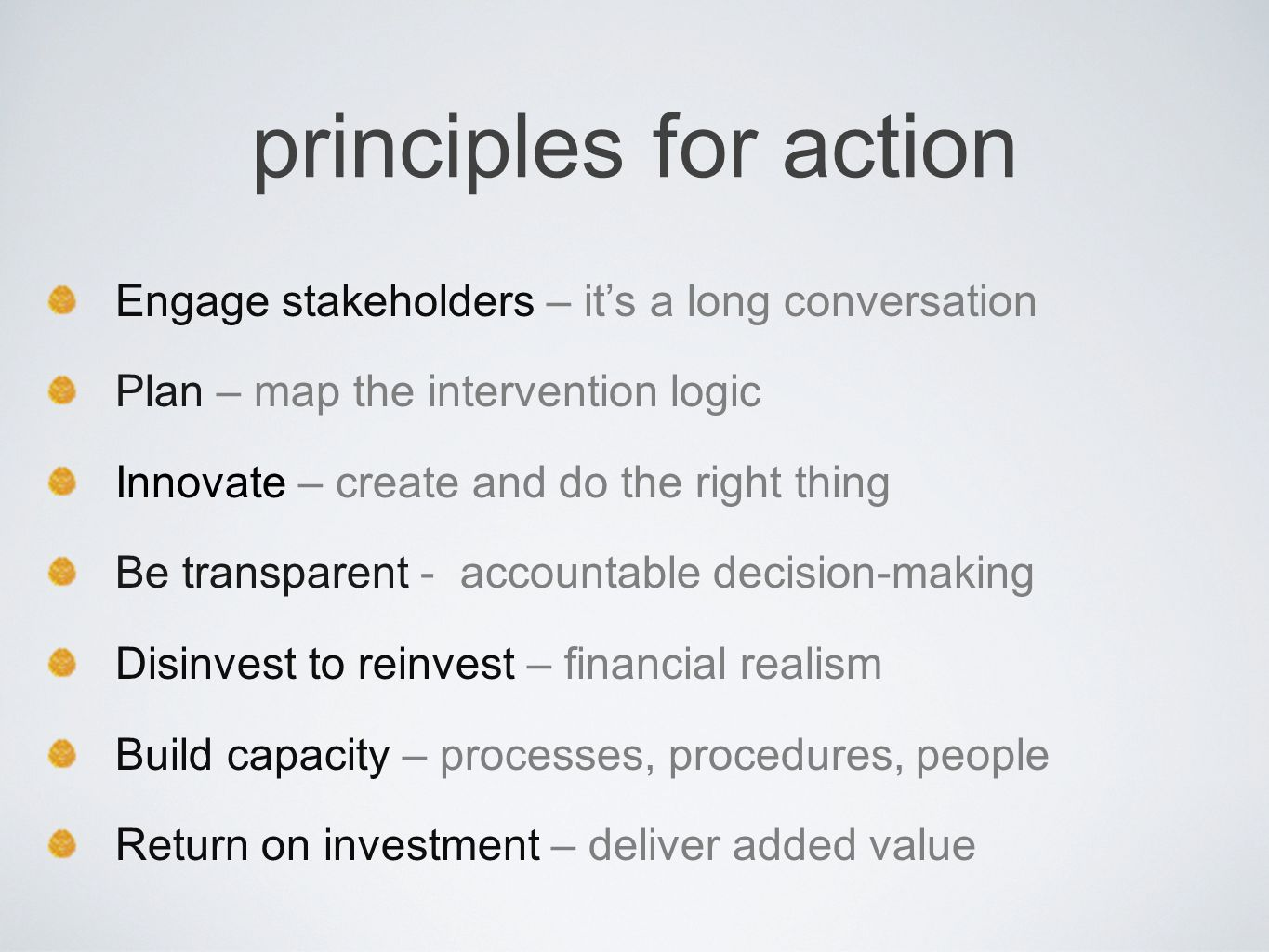 principles for action Engage stakeholders – it's a long conversation Plan – map the intervention logic Innovate – create and do the right thing Be tra