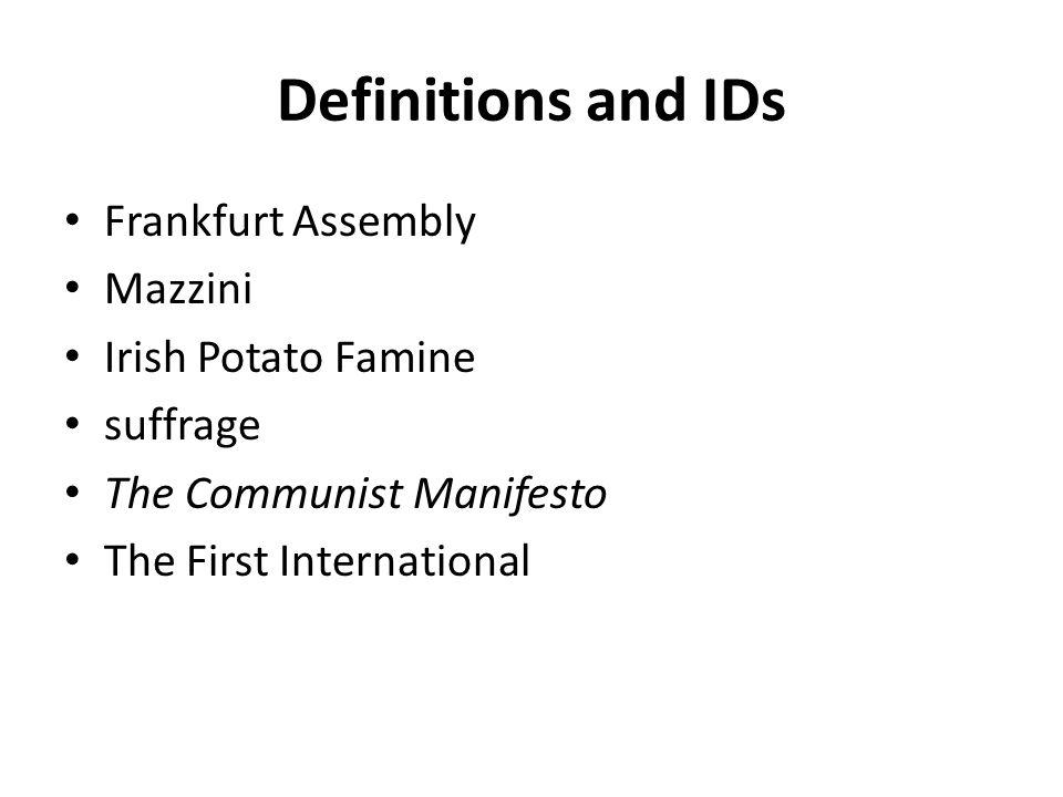 Definitions and IDs Frankfurt Assembly Mazzini Irish Potato Famine suffrage The Communist Manifesto The First International
