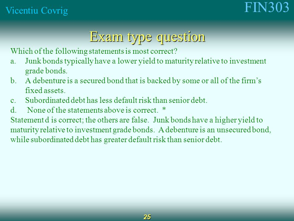 FIN303 Vicentiu Covrig 25 Exam type question Which of the following statements is most correct.