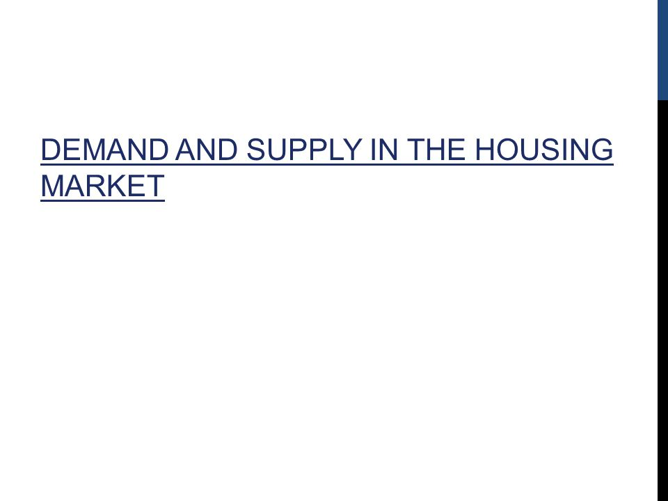 DEMAND AND SUPPLY IN THE HOUSING MARKET
