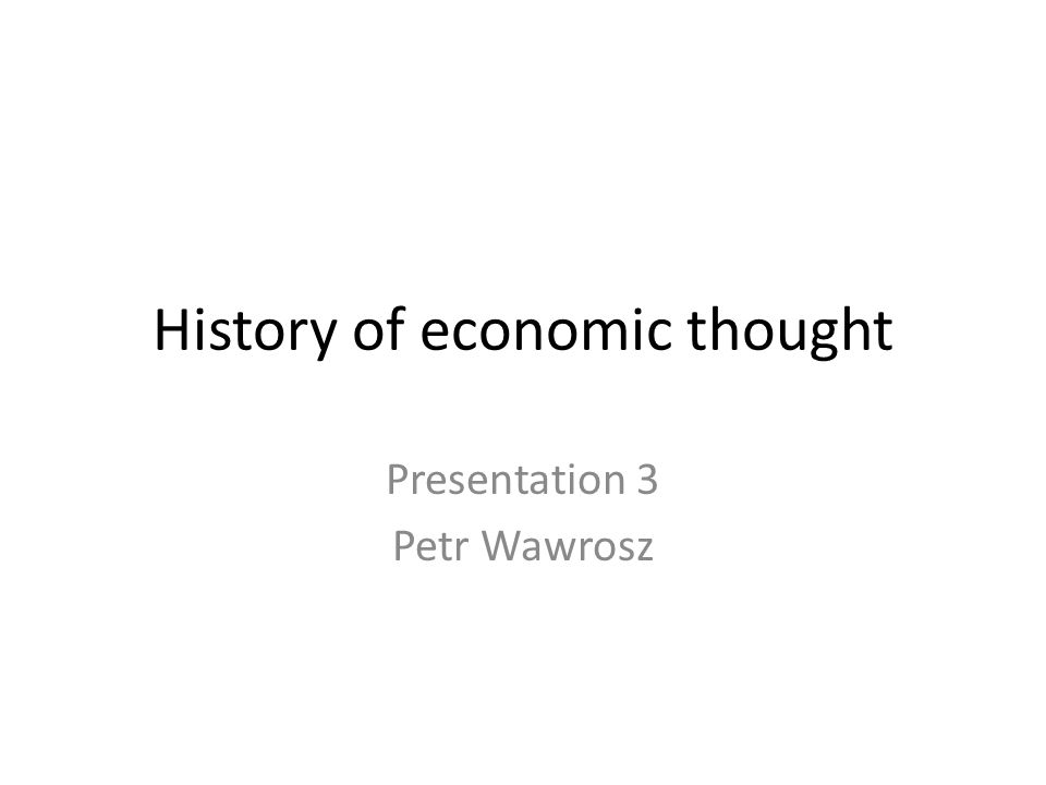 History of economic thought Presentation 3 Petr Wawrosz