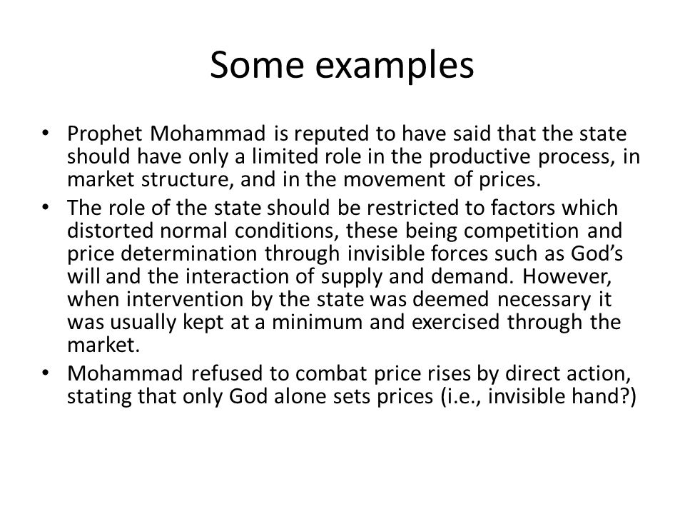 Some examples Prophet Mohammad is reputed to have said that the state should have only a limited role in the productive process, in market structure,