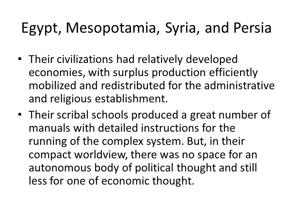 Egypt, Mesopotamia, Syria, and Persia Their civilizations had relatively developed economies, with surplus production efficiently mobilized and redist