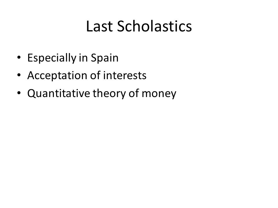 Last Scholastics Especially in Spain Acceptation of interests Quantitative theory of money