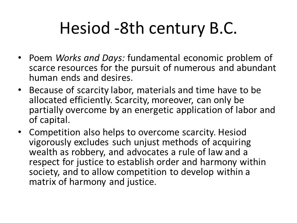 Hesiod -8th century B.C. Poem Works and Days: fundamental economic problem of scarce resources for the pursuit of numerous and abundant human ends and
