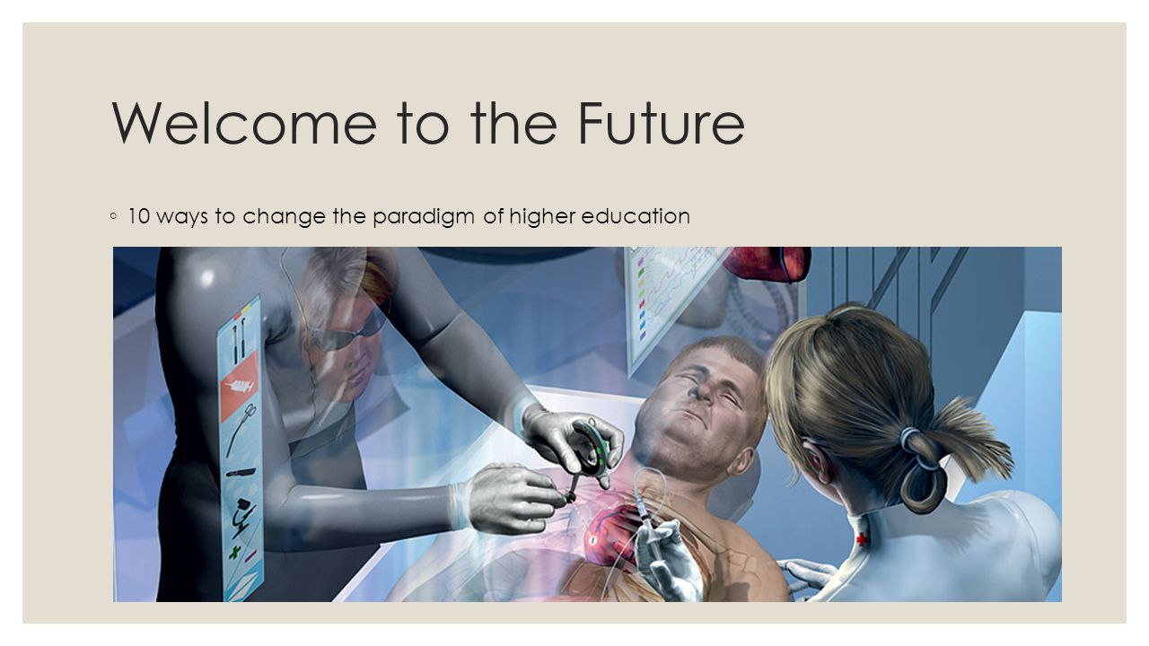 Welcome to the Future ◦ 10 ways to change the paradigm of higher education