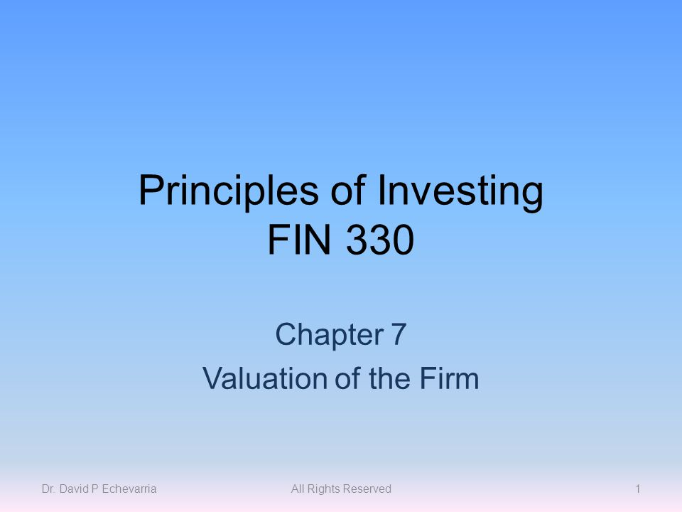 Principles of Investing FIN 330 Chapter 7 Valuation of the Firm Dr.