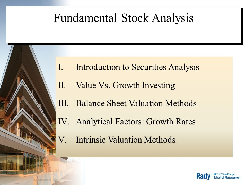 Fundamental Stock Analysis I.Introduction to Securities Analysis II.Value Vs. Growth Investing III.Balance Sheet Valuation Methods IV.Analytical Facto