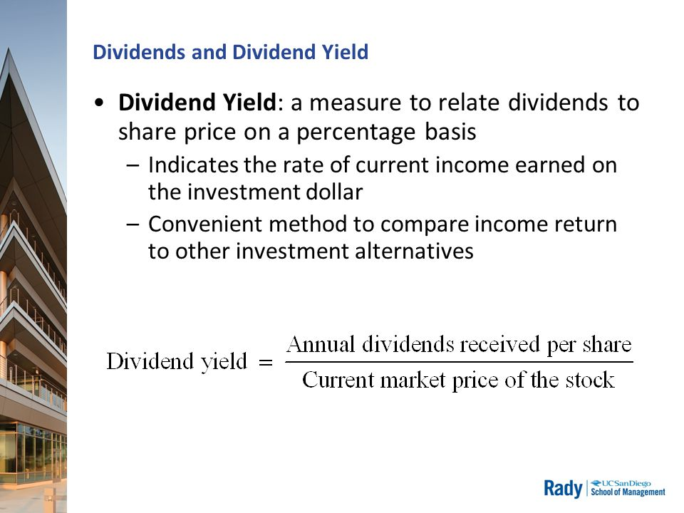 Dividends and Dividend Yield Dividend Yield: a measure to relate dividends to share price on a percentage basis –Indicates the rate of current income