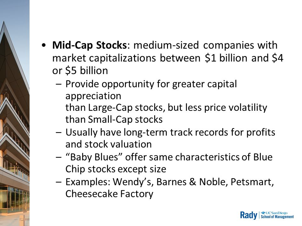 Mid-Cap Stocks: medium-sized companies with market capitalizations between $1 billion and $4 or $5 billion –Provide opportunity for greater capital ap