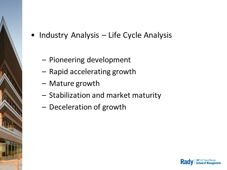 Industry Analysis – Life Cycle Analysis –Pioneering development –Rapid accelerating growth –Mature growth –Stabilization and market maturity –Deceleration of growth
