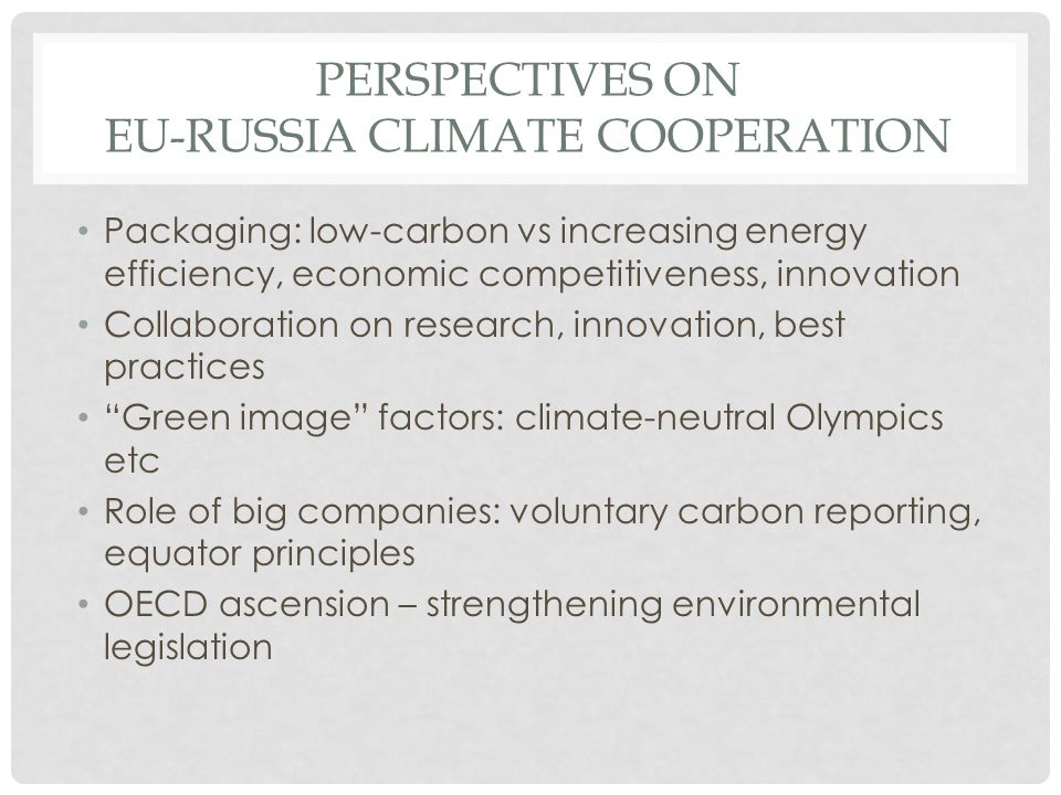 PERSPECTIVES ON EU-RUSSIA CLIMATE COOPERATION Packaging: low-carbon vs increasing energy efficiency, economic competitiveness, innovation Collaboratio