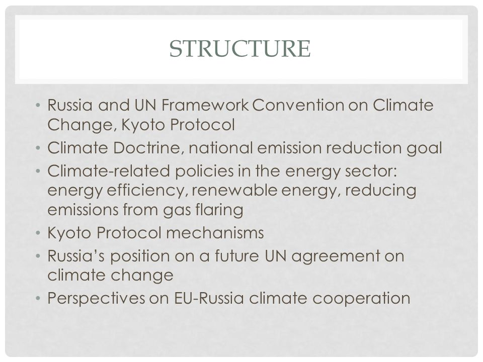 STRUCTURE Russia and UN Framework Convention on Climate Change, Kyoto Protocol Climate Doctrine, national emission reduction goal Climate-related poli